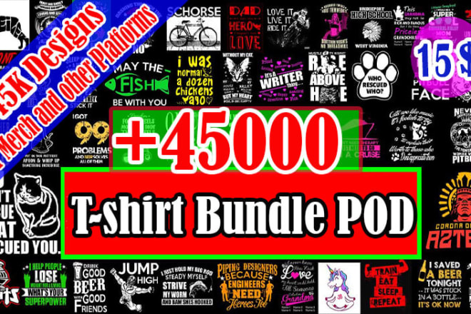 I will deliver 45k t shirt design pod redbubble merch by amazon teepublic etc