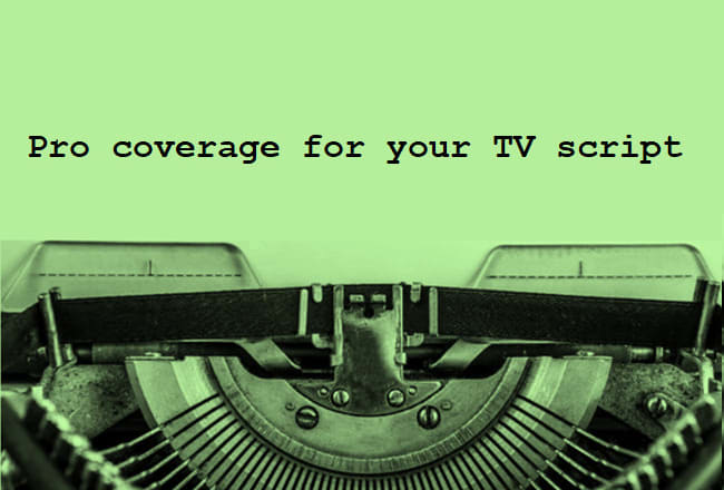 I will provide coverage and feedback on your TV script